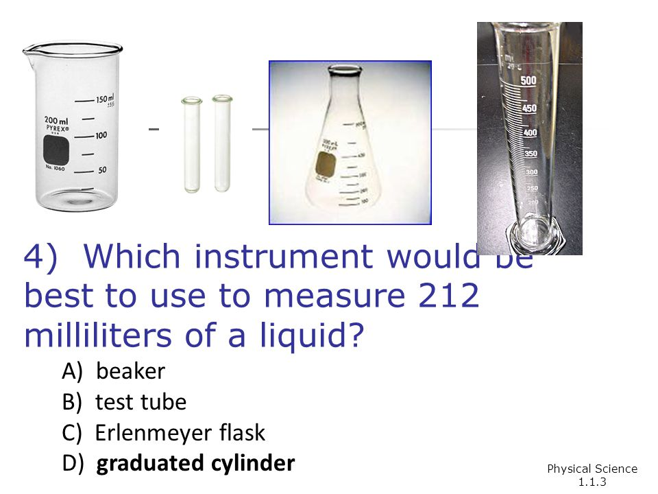 4) Which instrument would be best to use to measure 212 milliliters of a liquid.