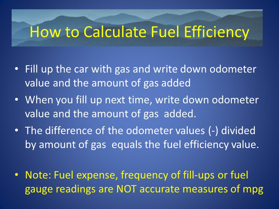 Fill up the car with gas and write down odometer value and the amount of gas added When you fill up next time, write down odometer value and the amount of gas added.