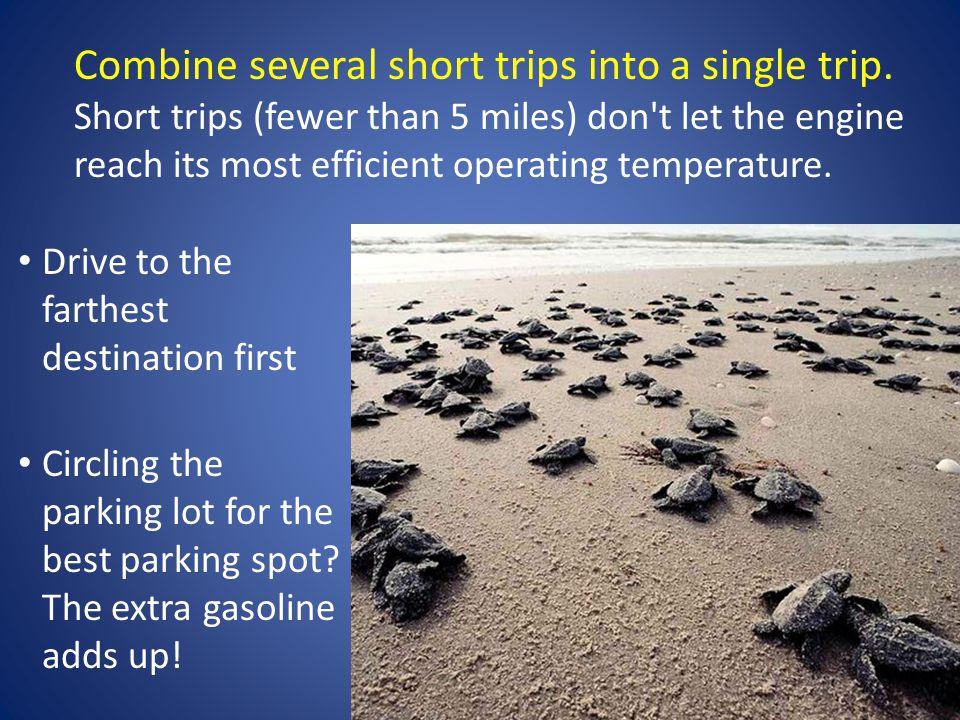 Combine several short trips into a single trip.