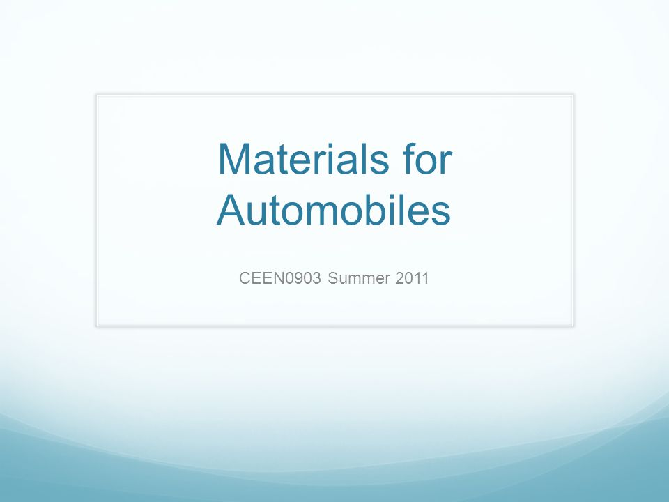 Materials for Automobiles CEEN0903 Summer 2011