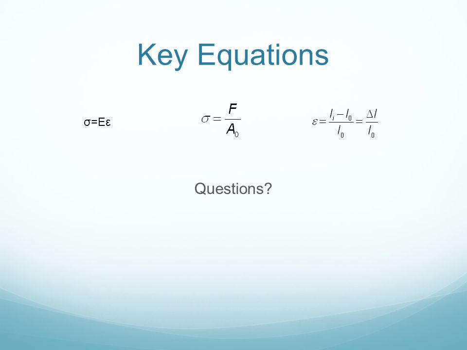 Key Equations Questions σ=Eε
