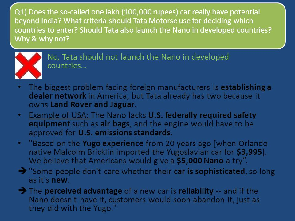 No, Tata should not launch the Nano in developed countries… The biggest problem facing foreign manufacturers is establishing a dealer network in Ameri