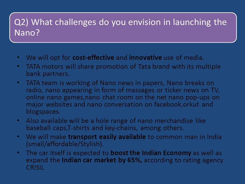 We will opt for cost-effective and innovative use of media. TATA motors will share promotion of Tata brand with its multiple bank partners. TATA team