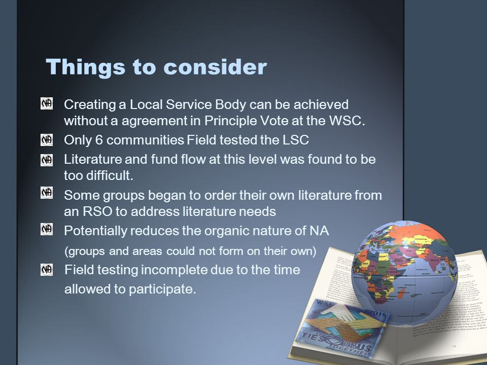 Things to consider Creating a Local Service Body can be achieved without a agreement in Principle Vote at the WSC.
