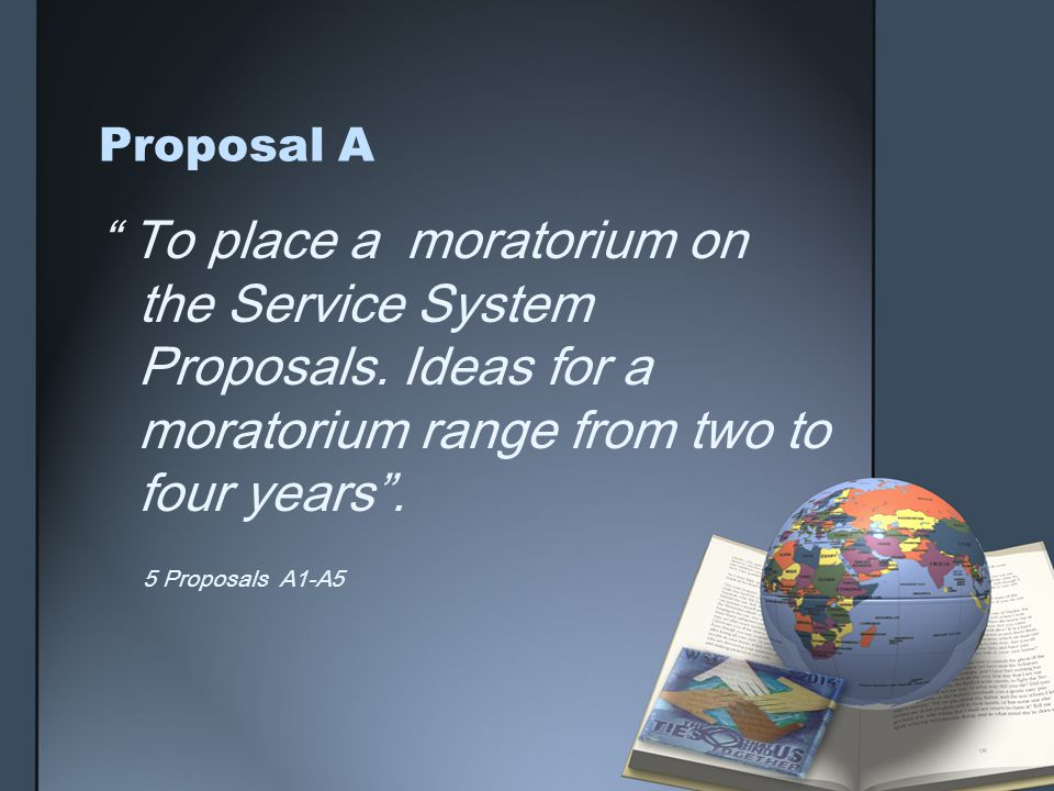 Proposal A To place a moratorium on the Service System Proposals.