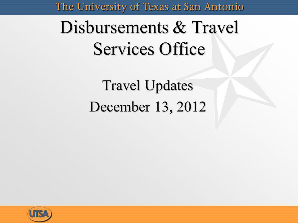 Disbursements & Travel Services Office Travel Updates December 13, 2012 Travel Updates December 13, 2012