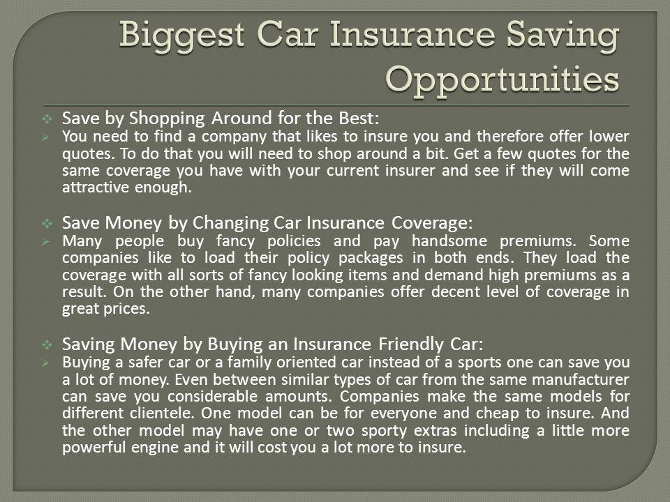 Save by Shopping Around for the Best: You need to find a company that likes to insure you and therefore offer lower quotes. To do that you will need t
