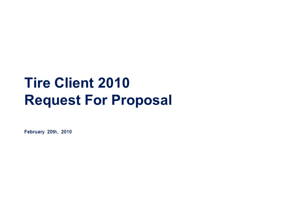 Tire Client 2010 Request For Proposal February 20th, 2010