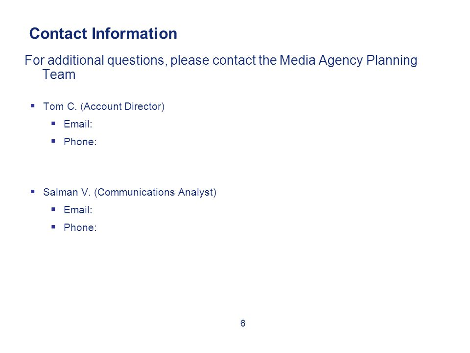 Contact Information For additional questions, please contact the Media Agency Planning Team Tom C.