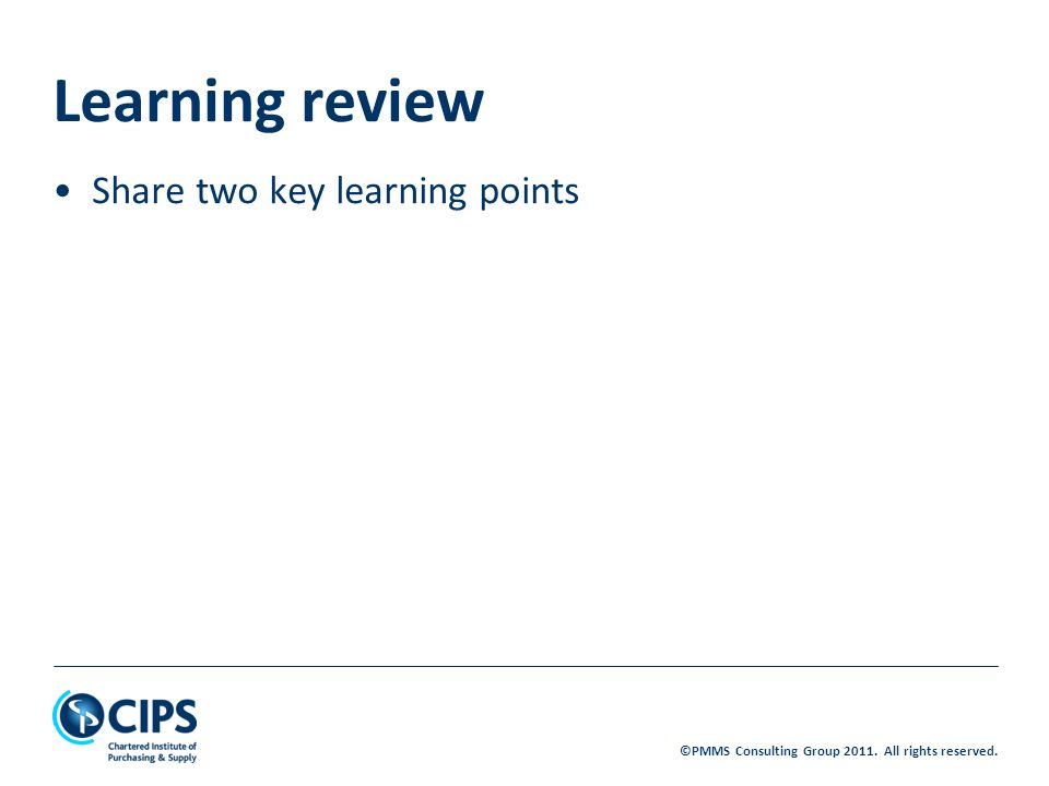 ©PMMS Consulting Group All rights reserved. Share two key learning points Learning review