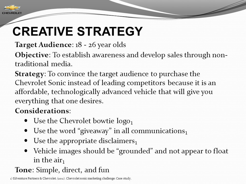 CREATIVE STRATEGY Target Audience: 18 - 26 year olds Objective: To establish awareness and develop sales through non- traditional media.