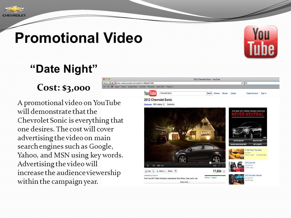 Promotional Video Date Night Cost: $3,000 A promotional video on YouTube will demonstrate that the Chevrolet Sonic is everything that one desires.