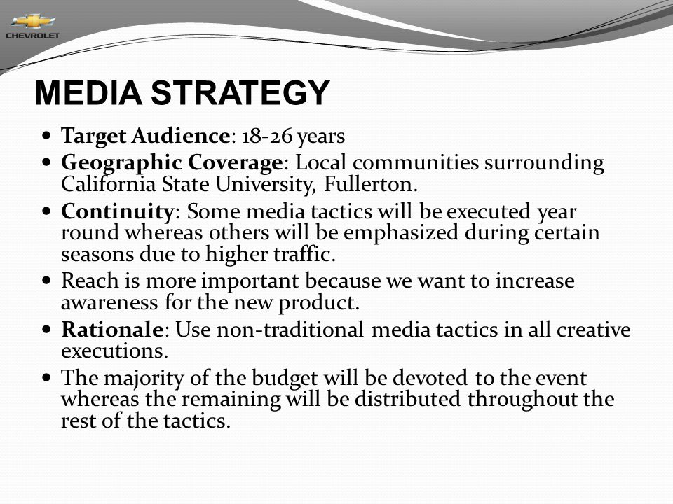 MEDIA STRATEGY Target Audience: 18-26 years Geographic Coverage: Local communities surrounding California State University, Fullerton.