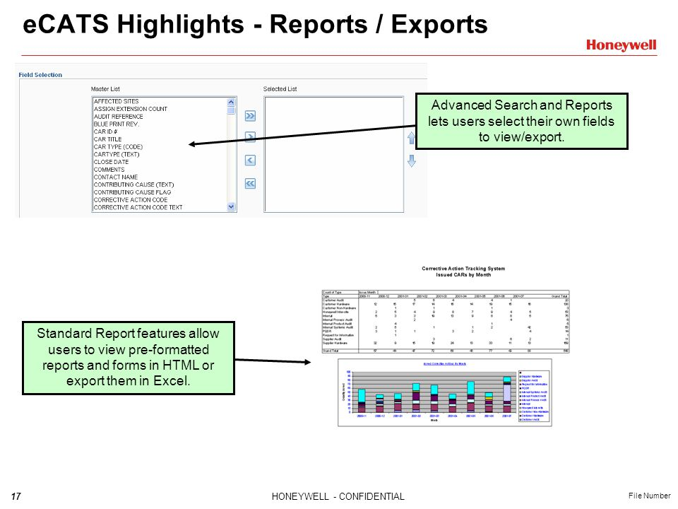 17HONEYWELL - CONFIDENTIAL File Number eCATS Highlights - Reports / Exports Standard Report features allow users to view pre-formatted reports and forms in HTML or export them in Excel.