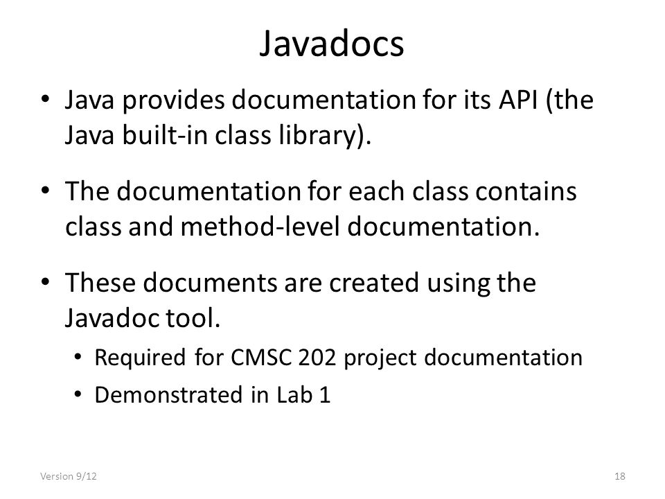 Version 9/1218 Javadocs Java provides documentation for its API (the Java built-in class library).