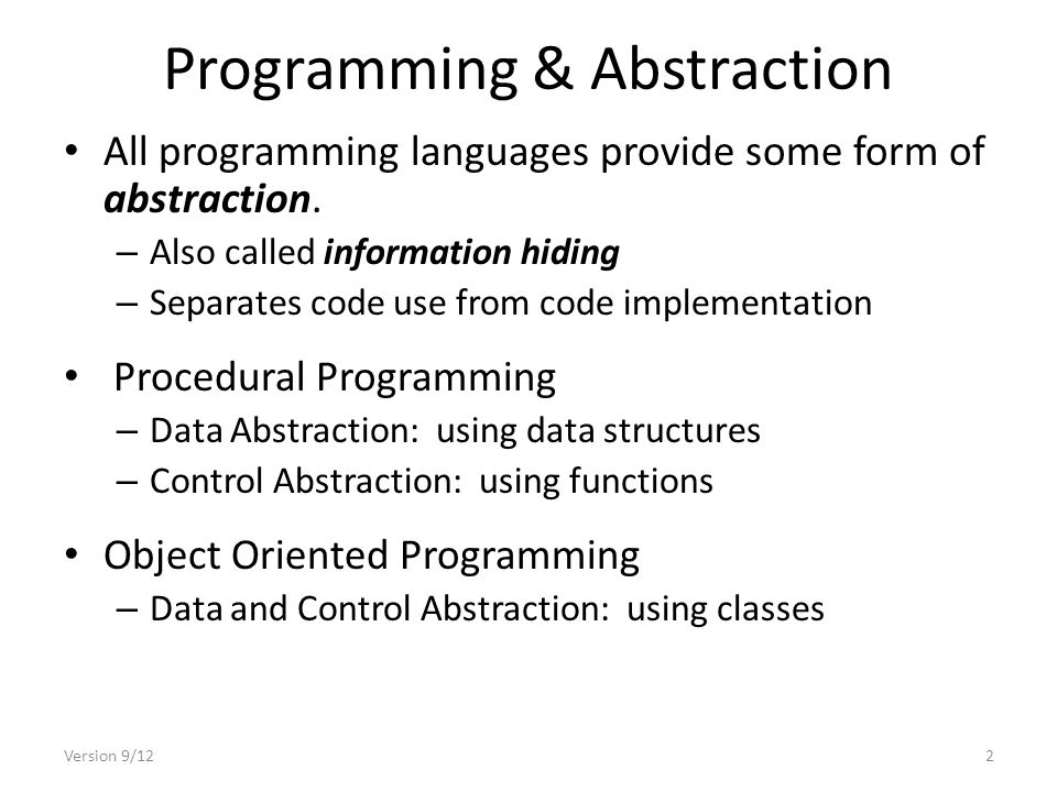 Version 9/122 Programming & Abstraction All programming languages provide some form of abstraction.