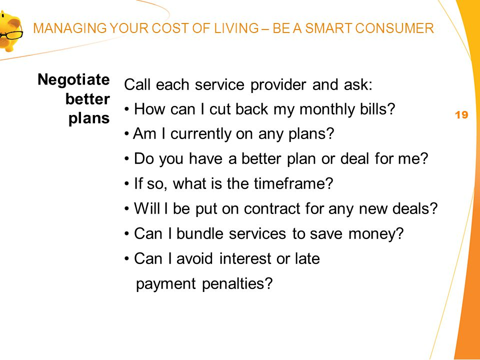 Call each service provider and ask: How can I cut back my monthly bills.