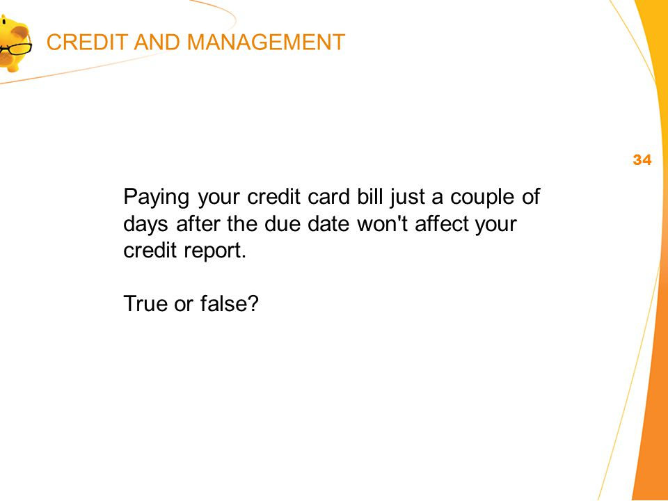 Paying your credit card bill just a couple of days after the due date won t affect your credit report.