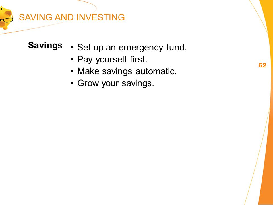 Set up an emergency fund. Pay yourself first. Make savings automatic.