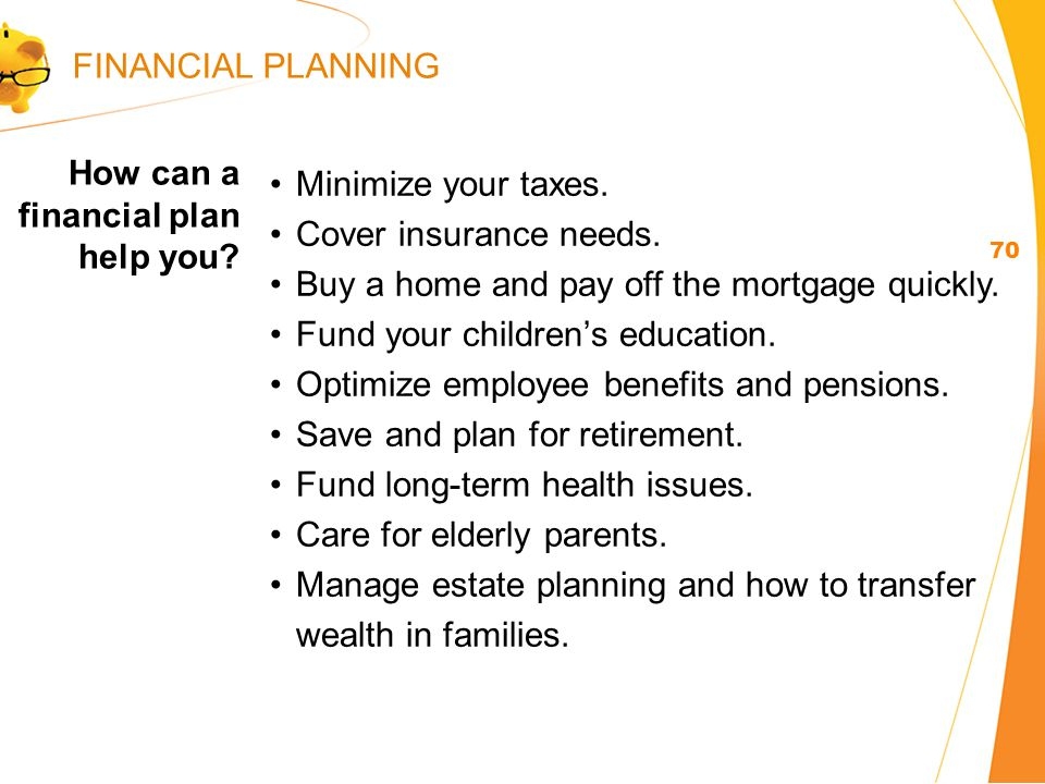 How can a financial plan help you. 70 Minimize your taxes.
