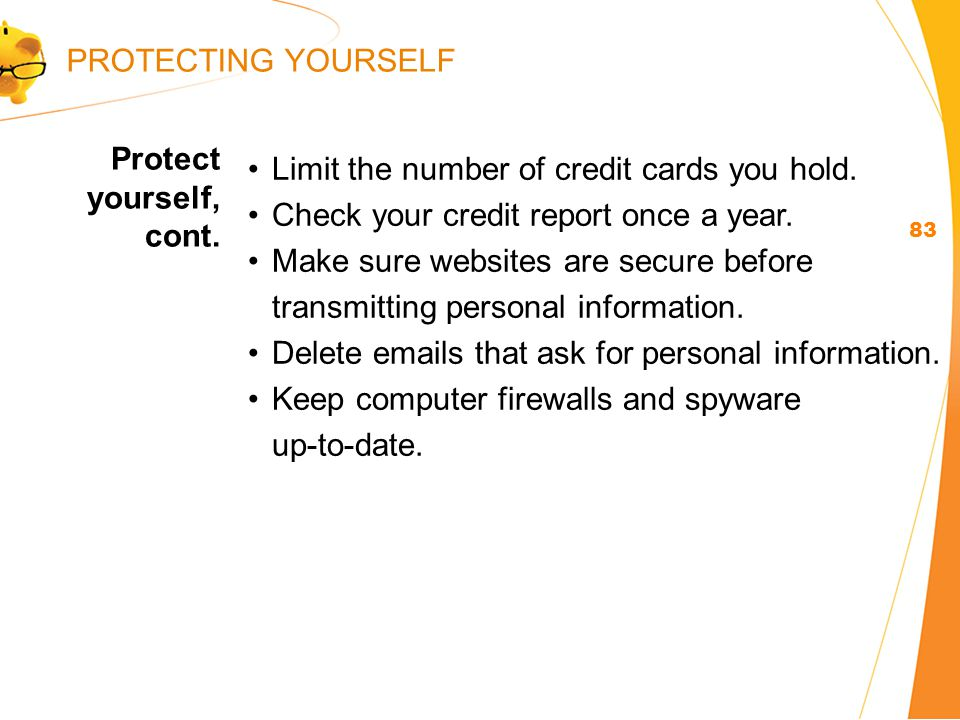 Protect yourself, cont. 83 Limit the number of credit cards you hold.