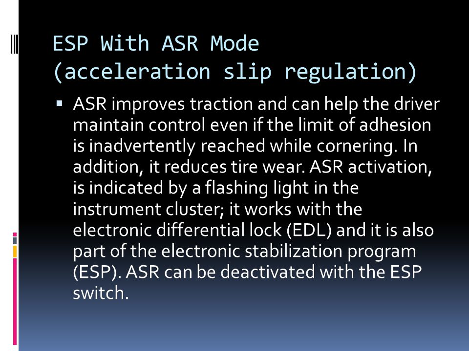 ESP With ABS Mode ESP also uses traction control for driving safety.
