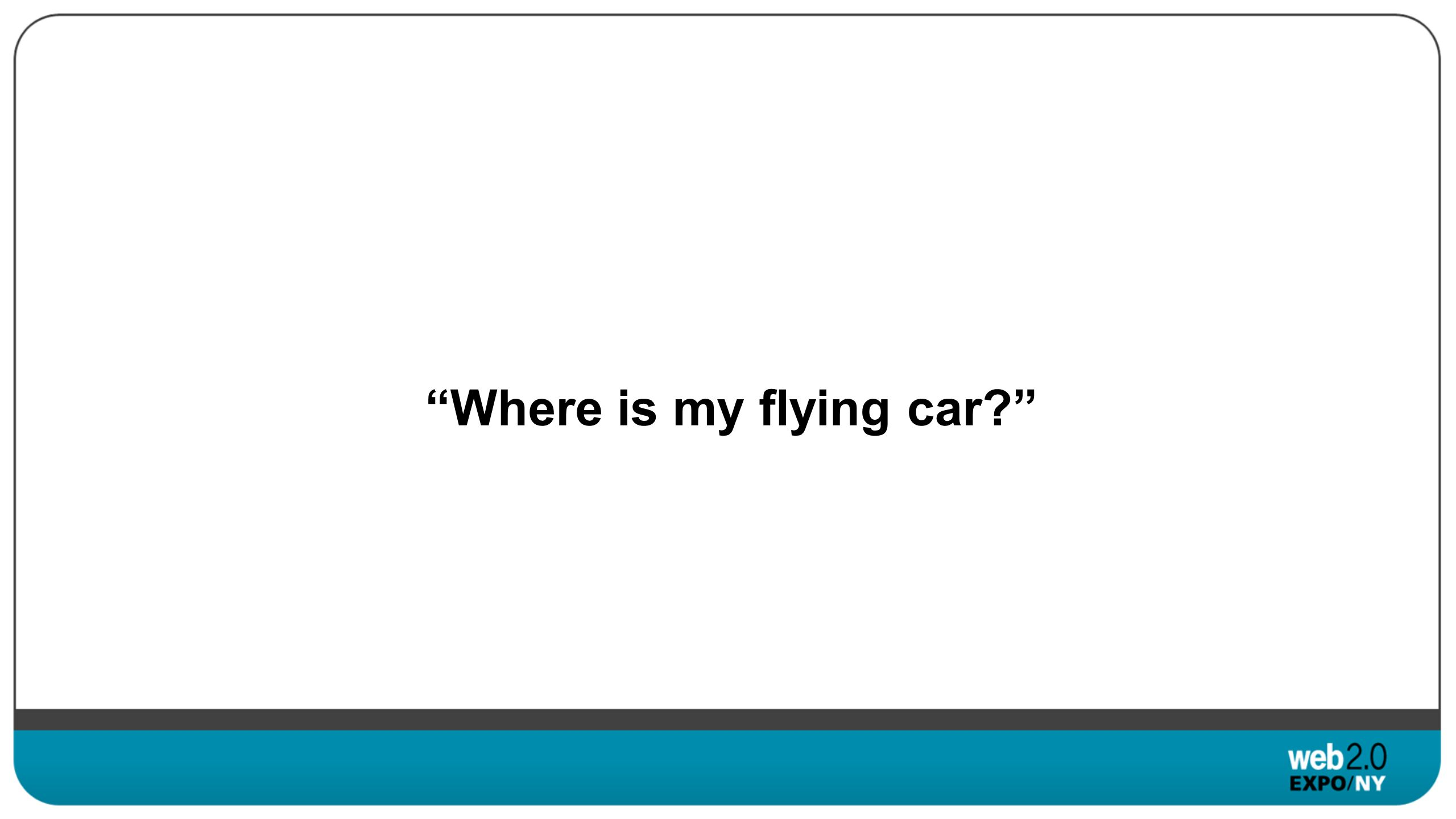 Where is my flying car?