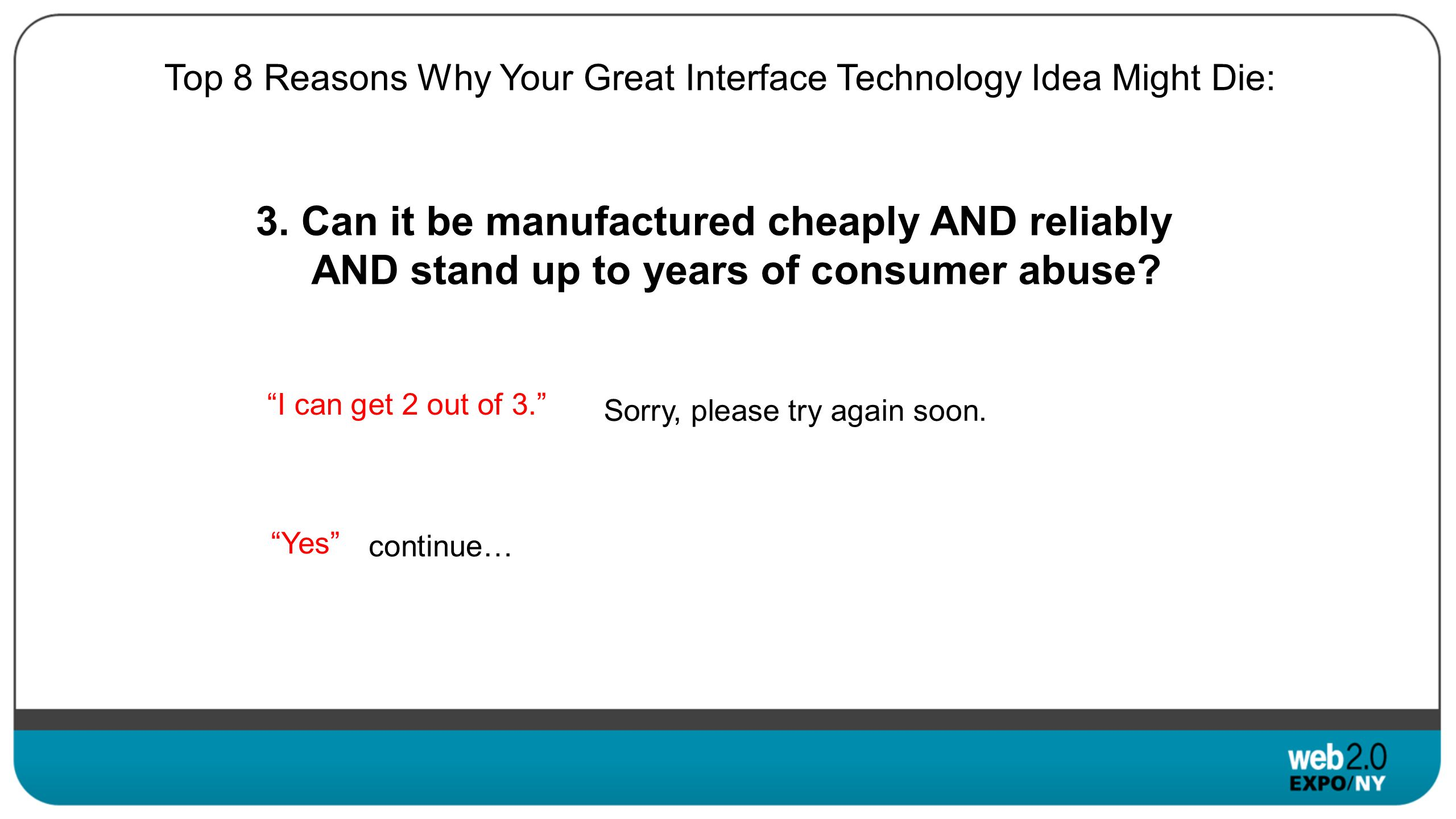 Top 8 Reasons Why Your Great Interface Technology Idea Might Die: 3.
