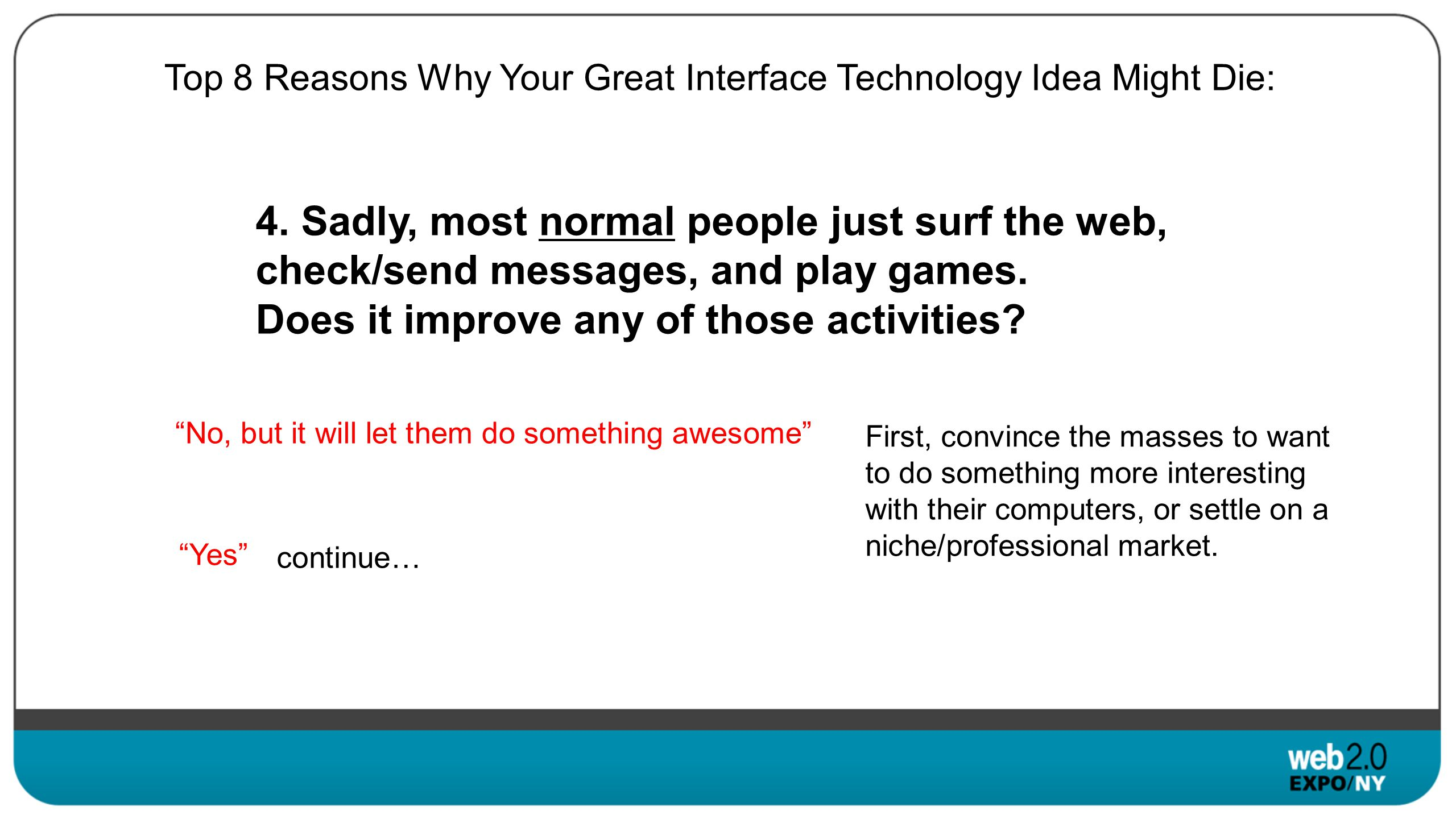 Top 8 Reasons Why Your Great Interface Technology Idea Might Die: 4.