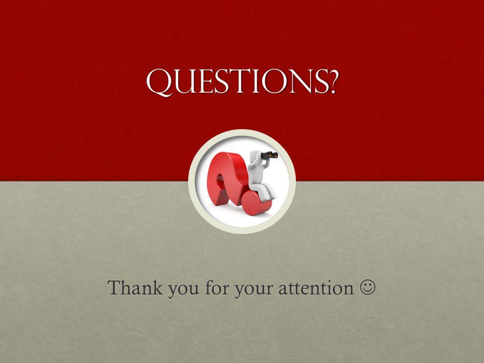 Questions Thank you for your attention Thank you for your attention