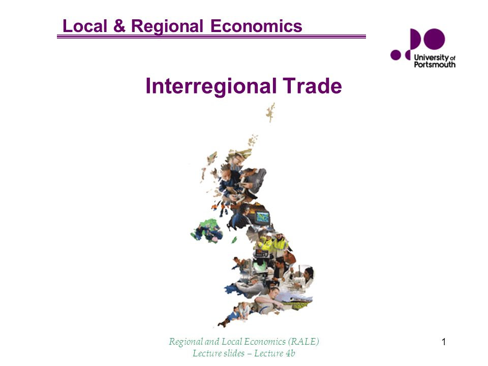 Local & Regional Economics Regional and Local Economics (RALE) Lecture slides – Lecture 4b 1 Interregional Trade