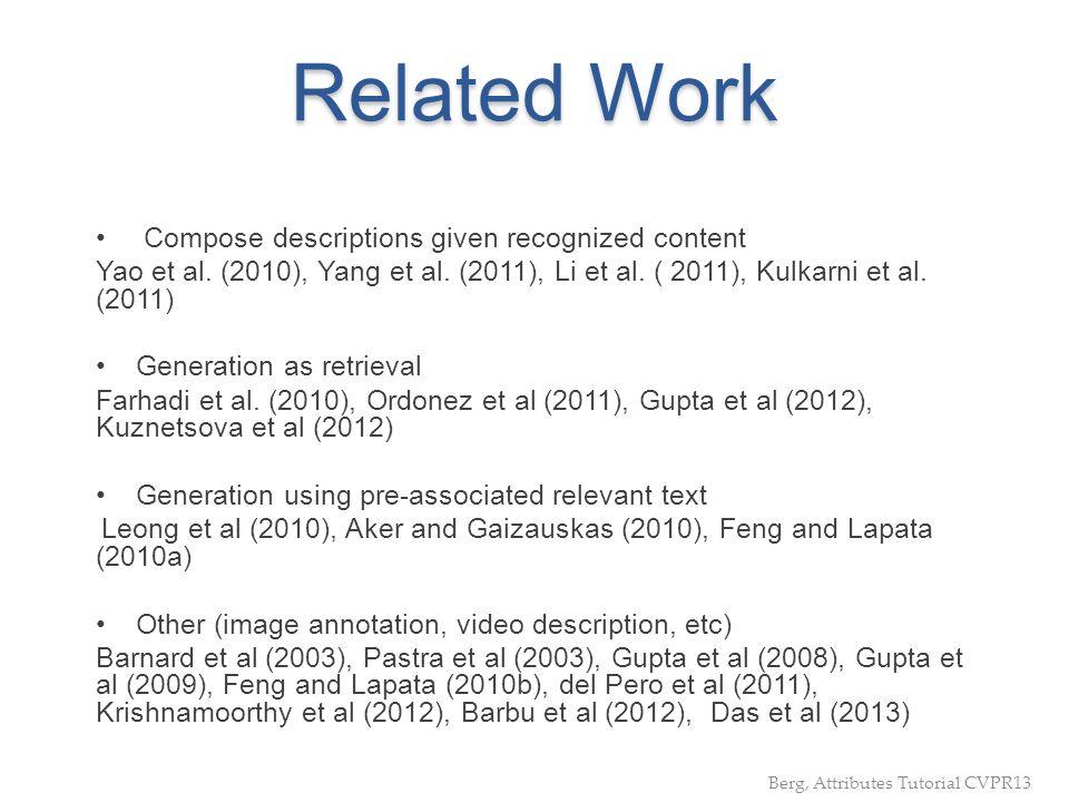 Related Work Compose descriptions given recognized content Yao et al. (2010), Yang et al. (2011), Li et al. ( 2011), Kulkarni et al. (2011) Generation