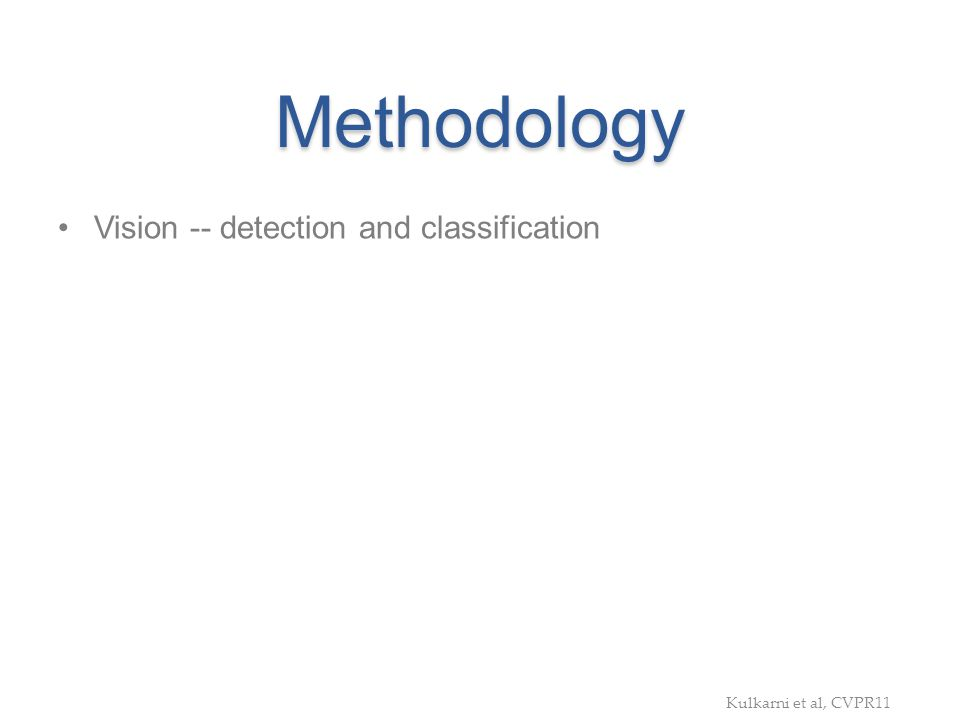 Methodology Vision -- detection and classification Text inputs - statistics from parsing lots of descriptive text Graphical model (CRF) to predict bes