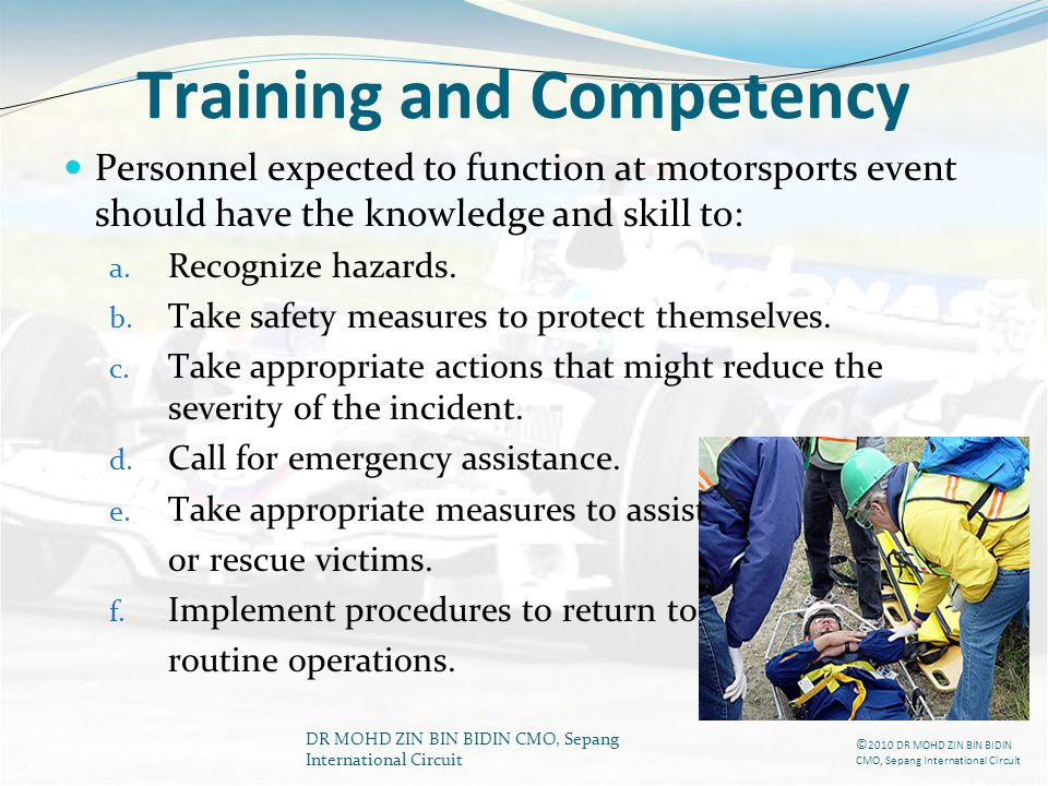 DR MOHD ZIN BIN BIDIN CMO, Sepang International Circuit Training and Competency Personnel expected to function at motorsports event should have the kn