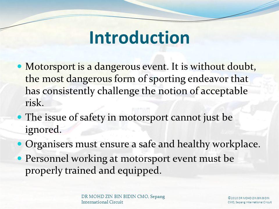 DR MOHD ZIN BIN BIDIN CMO, Sepang International Circuit Introduction Motorsport is a dangerous event. It is without doubt, the most dangerous form of