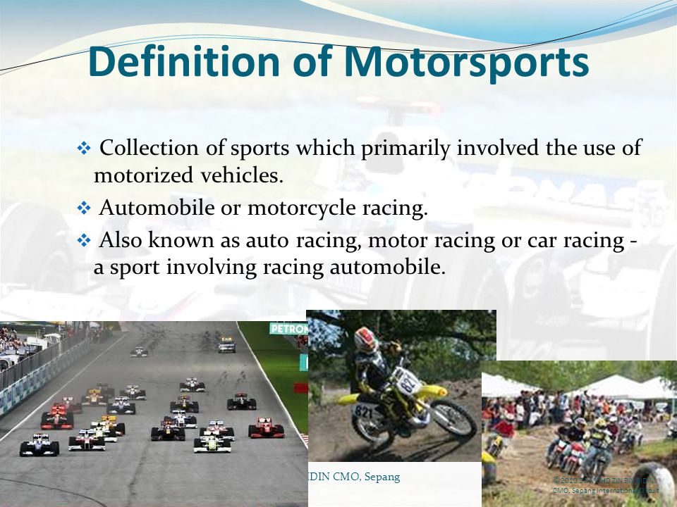 DR MOHD ZIN BIN BIDIN CMO, Sepang International Circuit Definition of Motorsports Collection of sports which primarily involved the use of motorized v