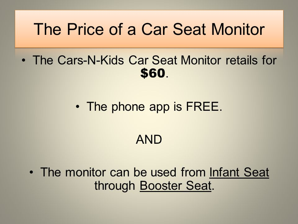 The Cars-N-Kids Car Seat Monitor retails for $60. The phone app is FREE.