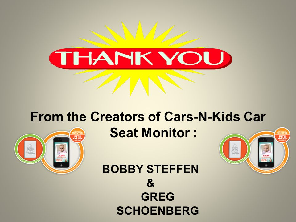 From the Creators of Cars-N-Kids Car Seat Monitor : BOBBY STEFFEN & GREG SCHOENBERG