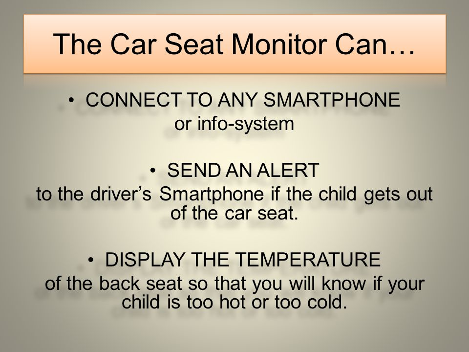 CONNECT TO ANY SMARTPHONE or info-system SEND AN ALERT to the drivers Smartphone if the child gets out of the car seat.