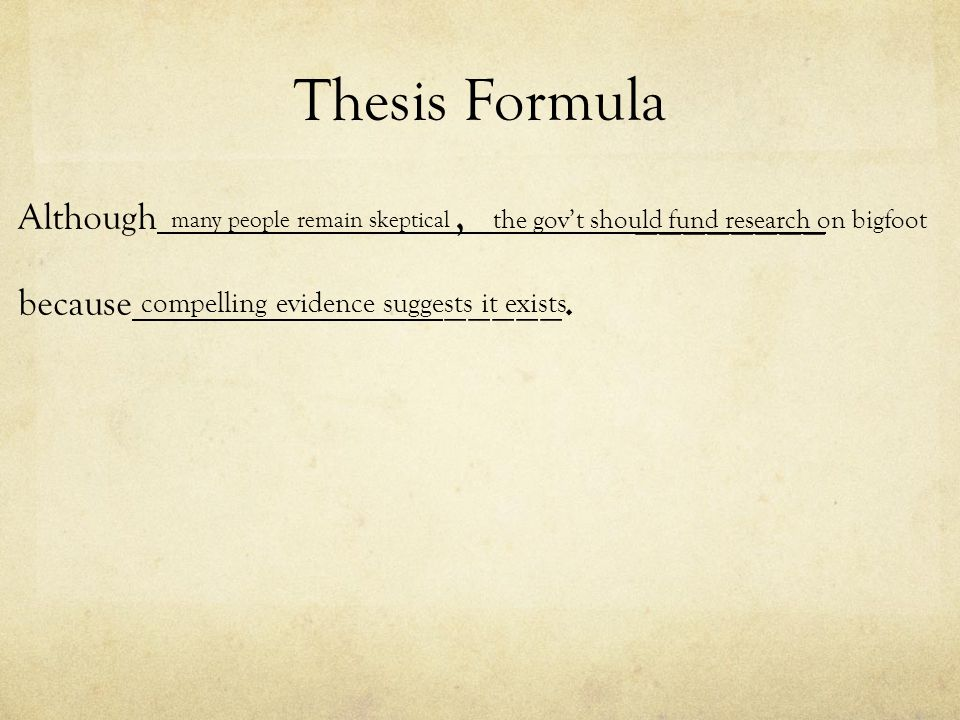 Thesis Formula Although, ________ because _____. many people remain skeptical the govt should fund research on bigfoot compelling evidence suggests it