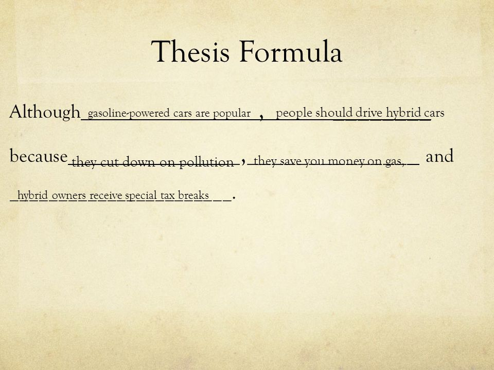Thesis Formula Although, ________ because _,_____________ and _______________________. gasoline-powered cars are popular people should drive hybrid ca