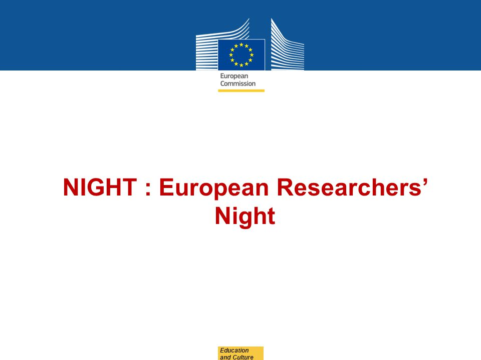 Education and Culture NIGHT : European Researchers Night