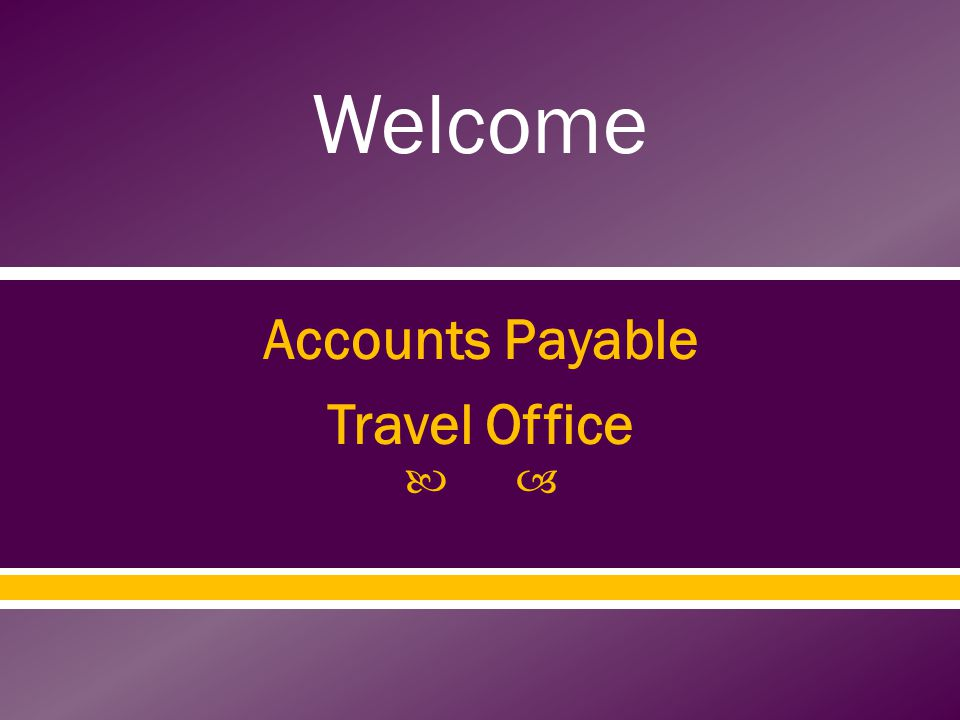 Accounts Payable Travel Office Welcome