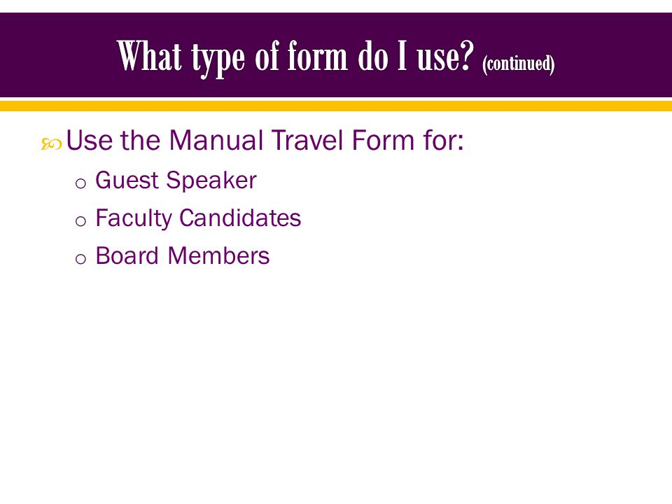 Use the Manual Travel Form for: o Guest Speaker o Faculty Candidates o Board Members