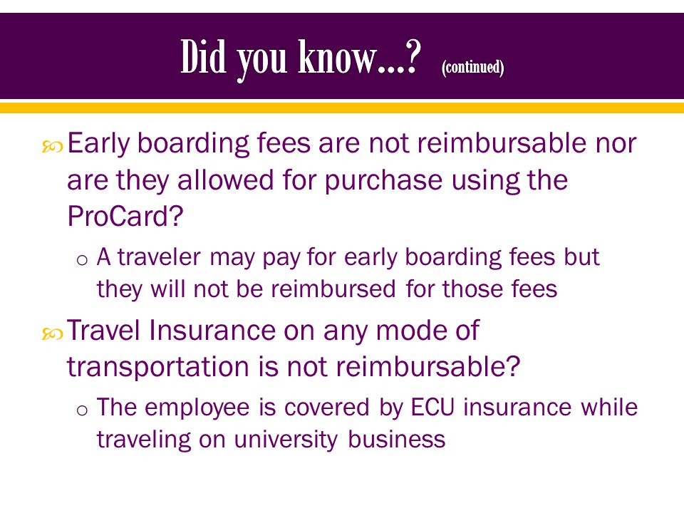 Early boarding fees are not reimbursable nor are they allowed for purchase using the ProCard.
