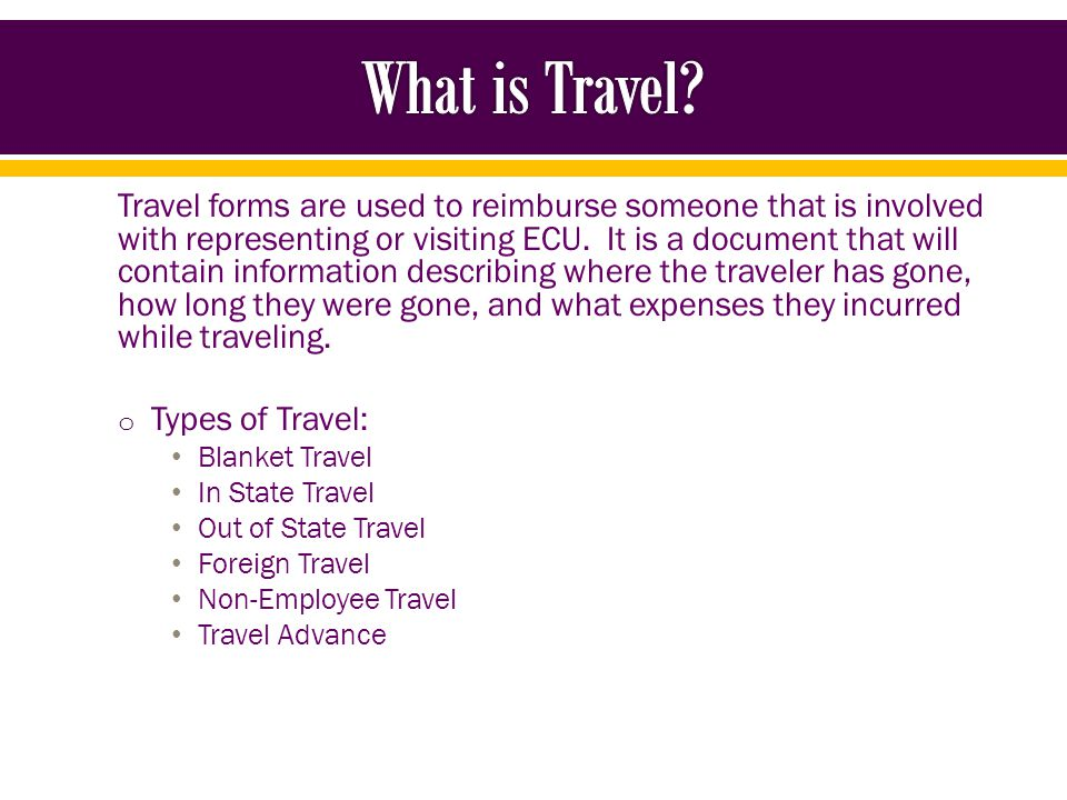 Travel forms are used to reimburse someone that is involved with representing or visiting ECU.