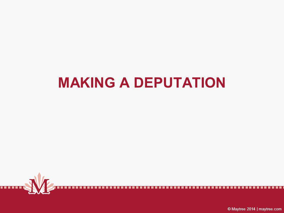 © Maytree 2014 | maytree.com MAKING A DEPUTATION