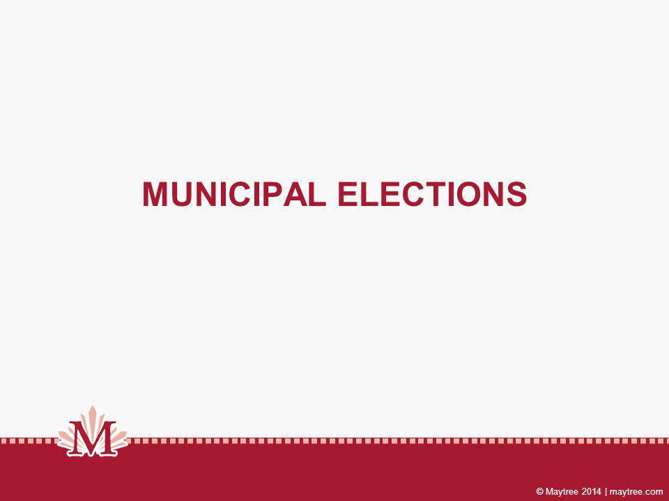© Maytree 2014 | maytree.com MUNICIPAL ELECTIONS