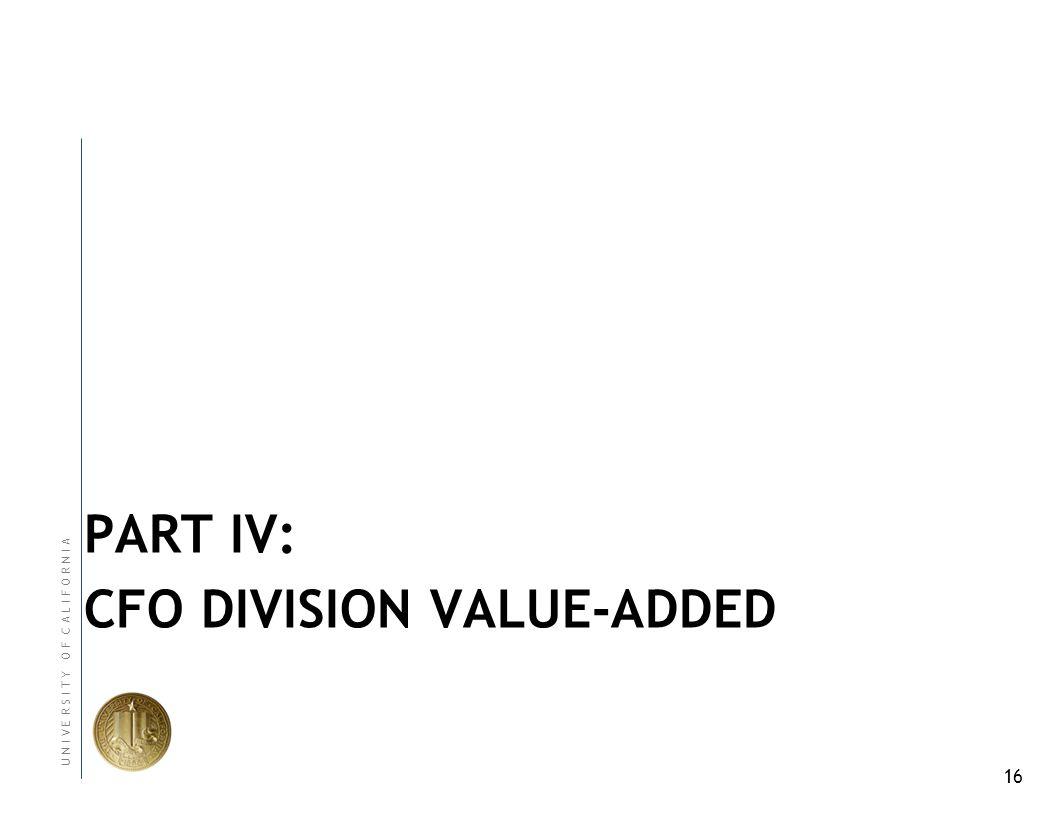 16 U N I V E R S I T Y O F C A L I F O R N I A PART IV: CFO DIVISION VALUE-ADDED