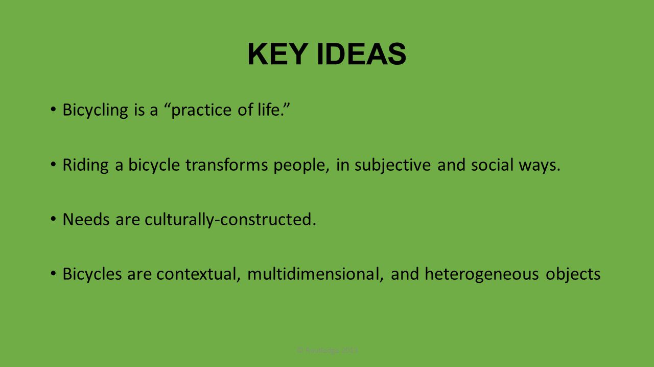 KEY IDEAS Bicycling is a practice of life.